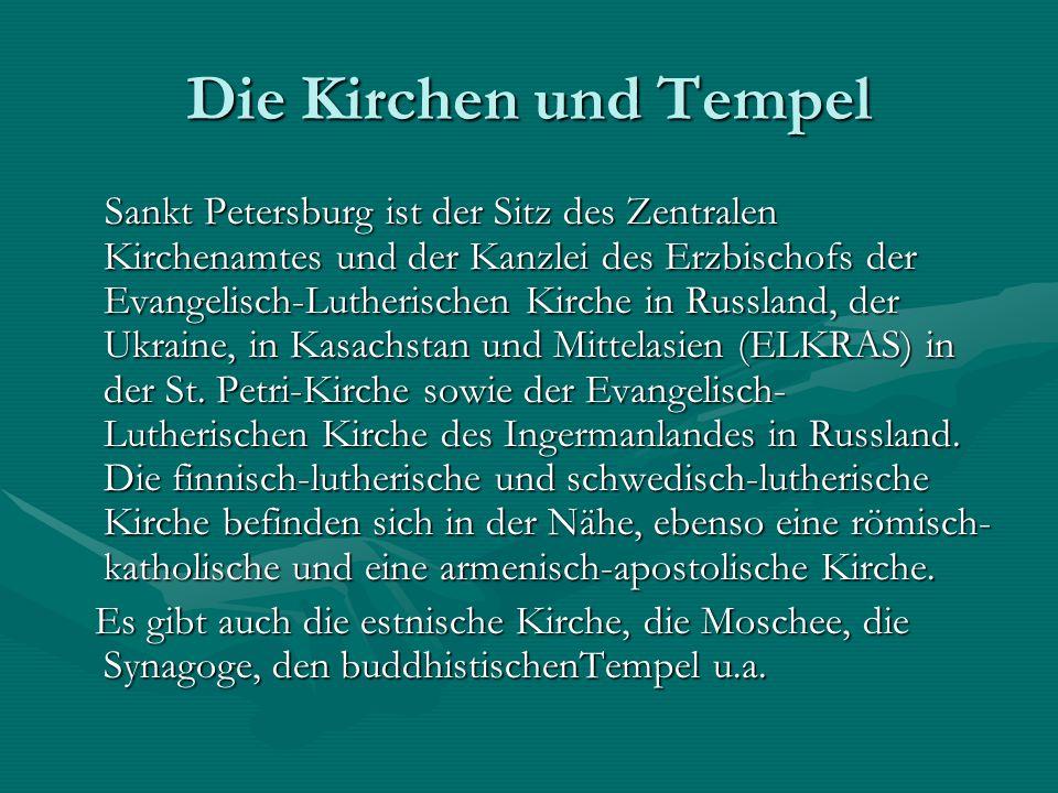 Die Kirchen und Tempel Sankt Petersburg ist der Sitz des Zentralen Kirchenamtes und der Kanzlei des Erzbischofs der Evangelisch-Lutherischen Kirche in