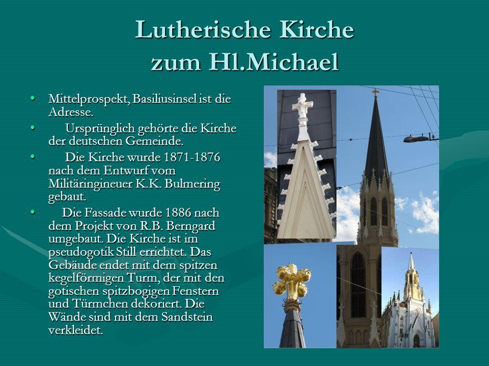 Lutherische Kirche zum Hl.Michael Mittelprospekt, Basiliusinsel ist die Adresse.Mittelprospekt, Basiliusinsel ist die Adresse. Ursprünglich gehörte di