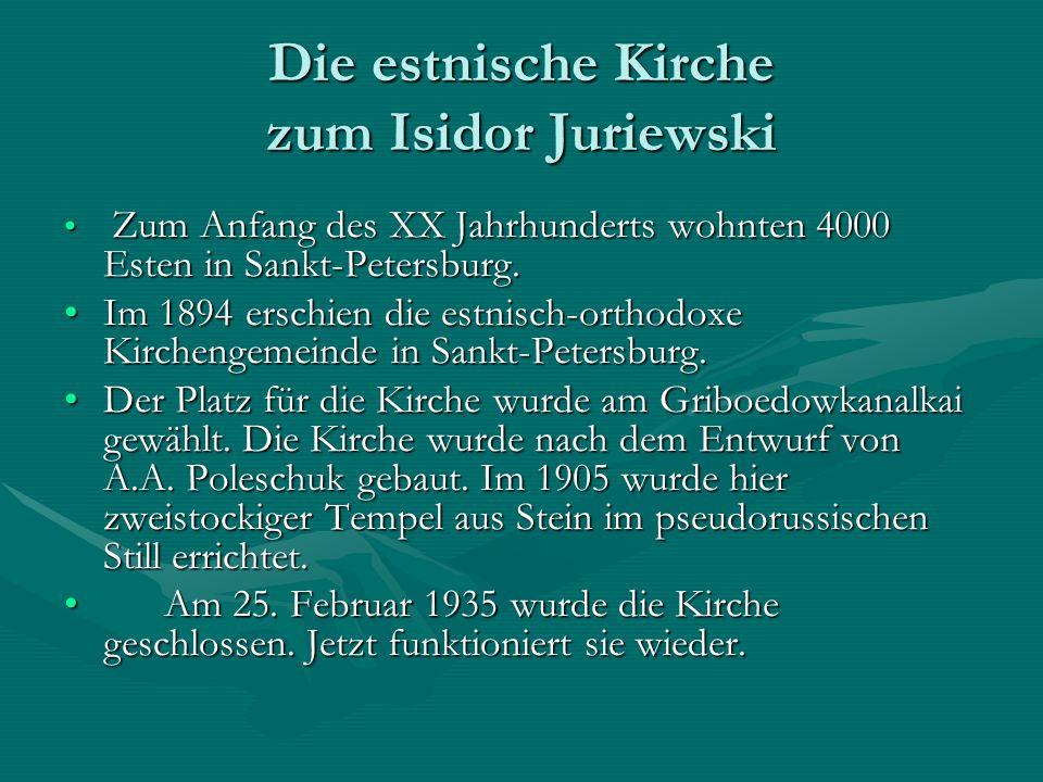 Die estnische Kirche zum Isidor Juriewski Zum Anfang des XX Jahrhunderts wohnten 4000 Esten in Sankt-Petersburg. Zum Anfang des XX Jahrhunderts wohnte