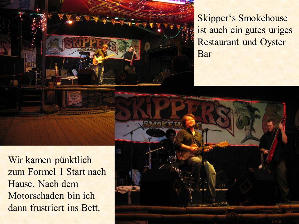 Skipper's Smokehouse ist auch ein gutes uriges Restaurant und Oyster Bar Wir kamen pünktlich zum Formel 1 Start nach Hause.