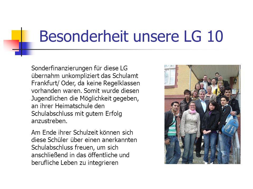 Besonderheit unsere LG 10 Sonderfinanzierungen für diese LG übernahm unkompliziert das Schulamt Frankfurt/ Oder, da keine Regelklassen vorhanden waren.