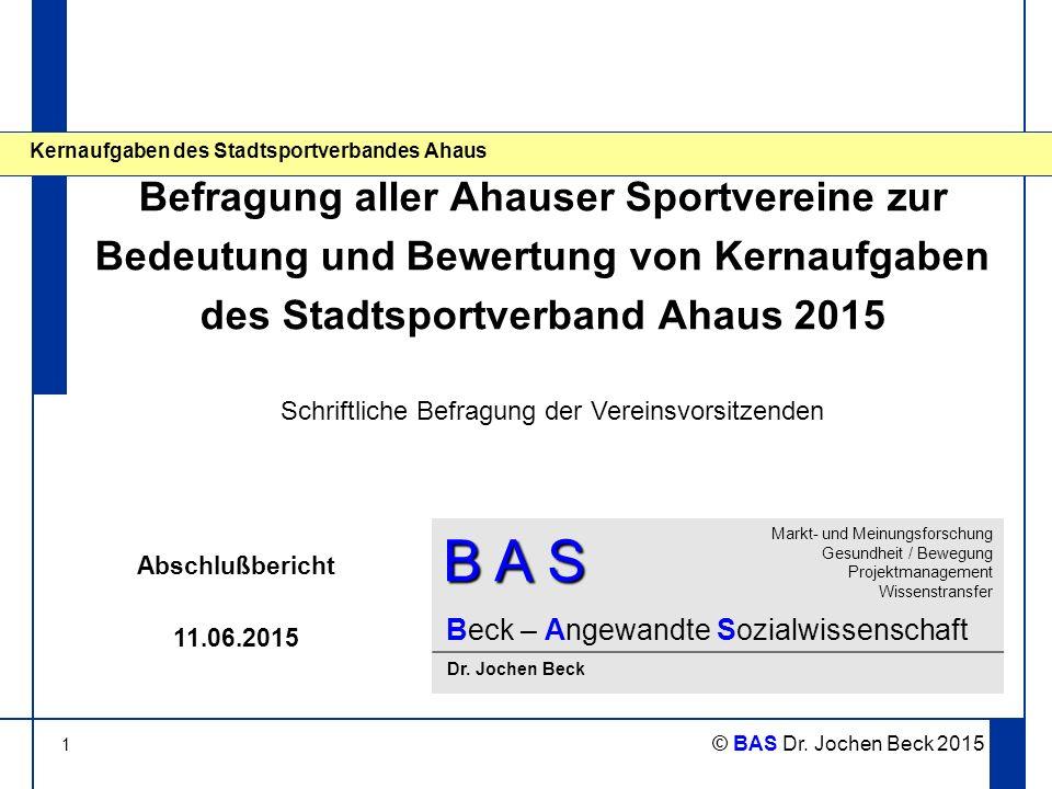 1 © BAS Dr. Jochen Beck 2015 Kernaufgaben des Stadtsportverbandes Ahaus Befragung aller Ahauser Sportvereine zur Bedeutung und Bewertung von Kernaufga