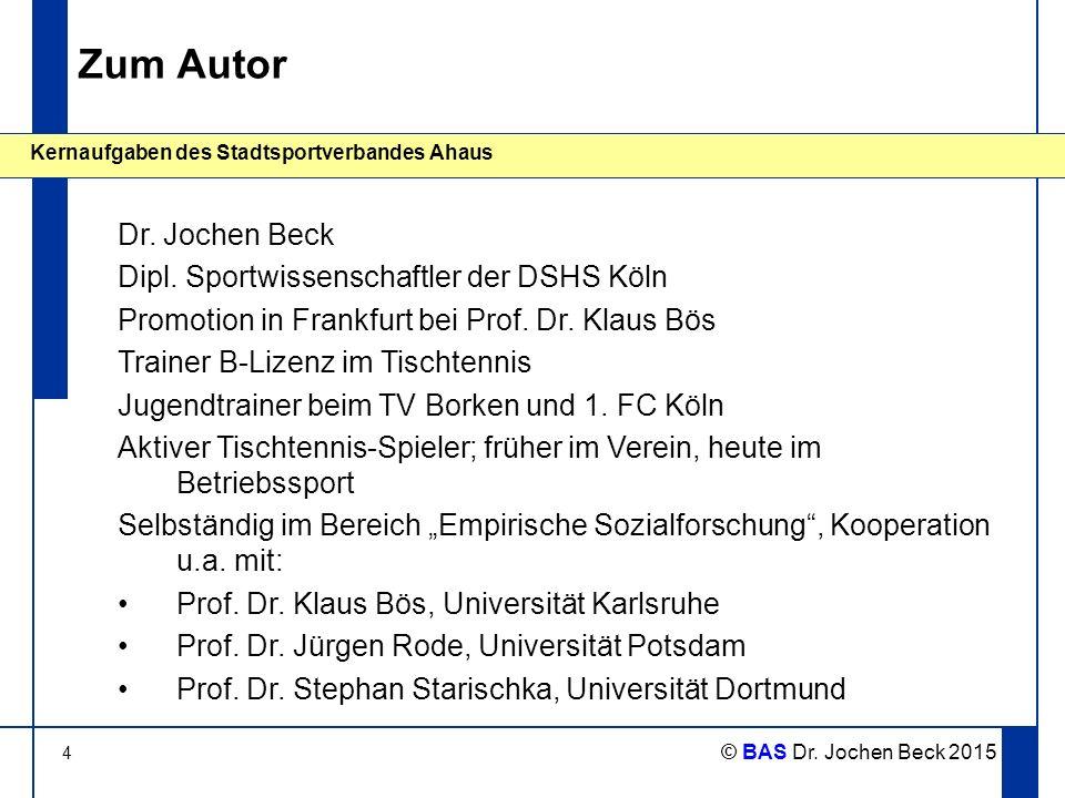 4 Kernaufgaben des Stadtsportverbandes Ahaus © BAS Dr. Jochen Beck 2015 Zum Autor Dr. Jochen Beck Dipl. Sportwissenschaftler der DSHS Köln Promotion i