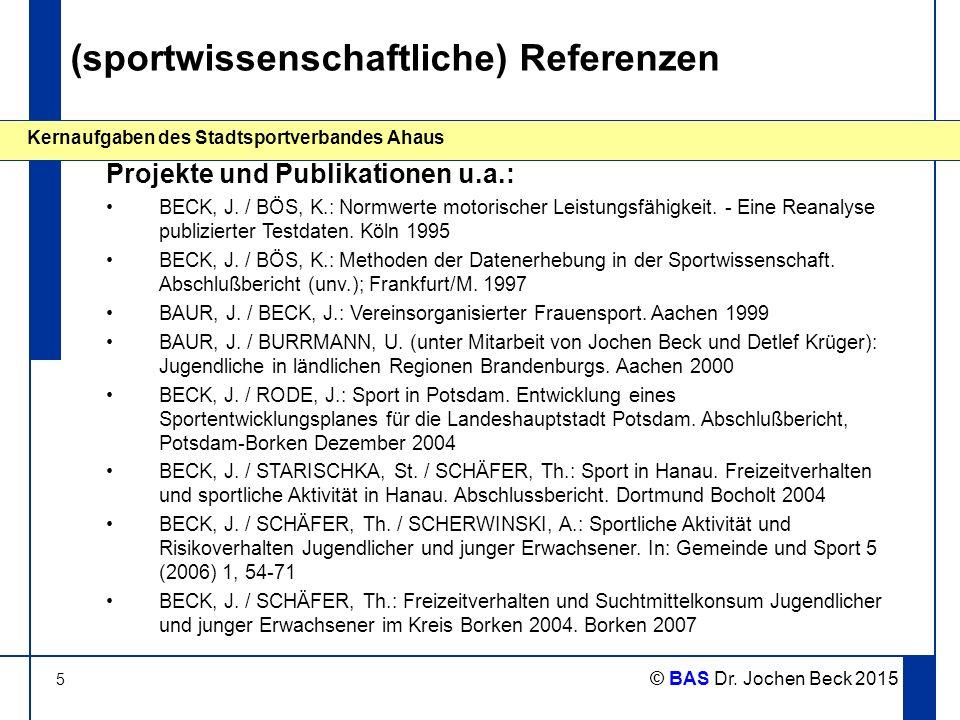 5 Kernaufgaben des Stadtsportverbandes Ahaus © BAS Dr. Jochen Beck 2015 (sportwissenschaftliche) Referenzen BECK, J. / BÖS, K.: Normwerte motorischer