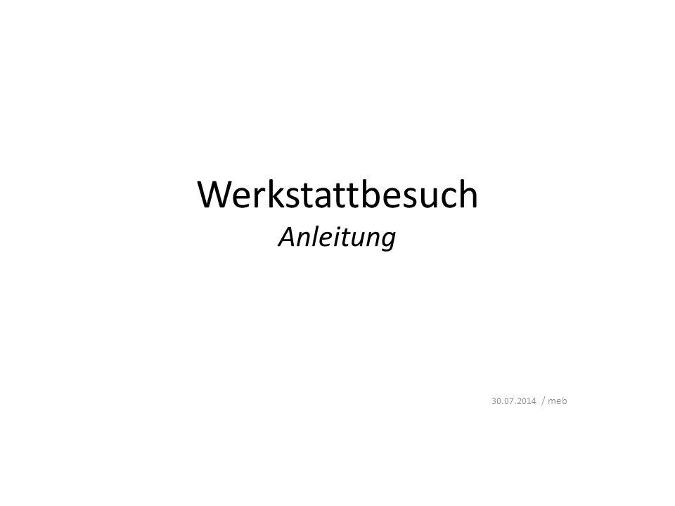Werkstattbesuch Anleitung 30.07.2014 / meb