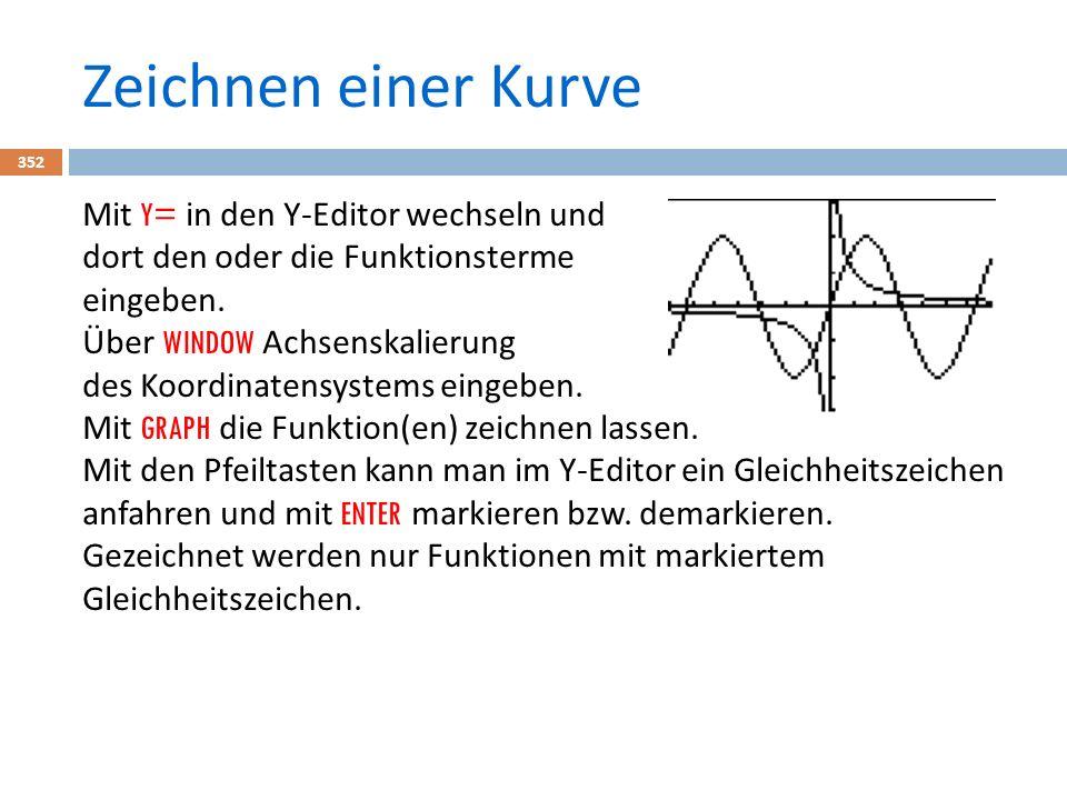 Zeichnen einer Kurve 352 Mit Y= in den Y-Editor wechseln und dort den oder die Funktionsterme eingeben.