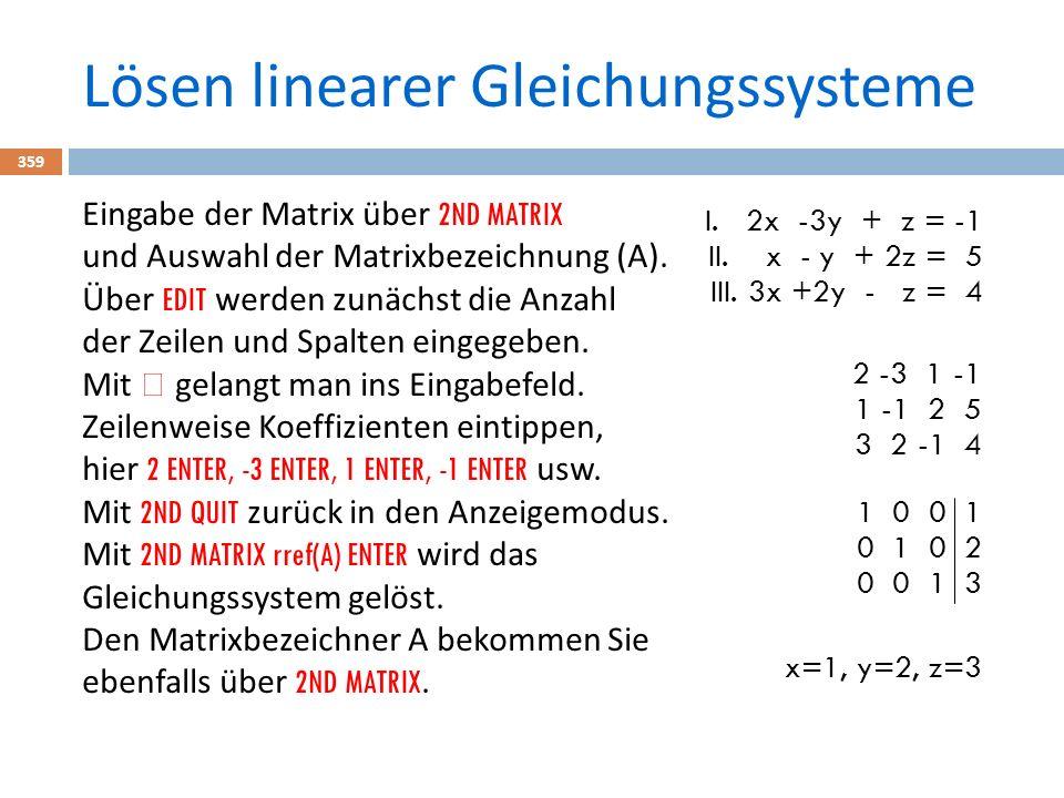 Lösen linearer Gleichungssysteme 359 Eingabe der Matrix über 2ND MATRIX und Auswahl der Matrixbezeichnung (A).