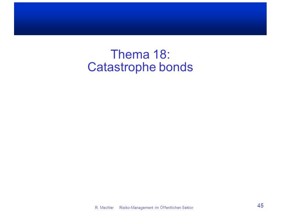 Thema 18: Catastrophe bonds R. Mechler Risiko-Management im Öffentlichen Sektor 45