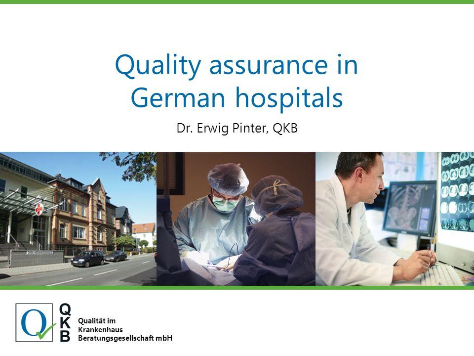 Quality assurance in German hospitals Qualität im Krankenhaus Beratungsgesellschaft mbH Dr. Erwig Pinter, QKB