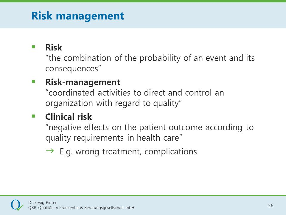 "Dr. Erwig Pinter QKB-Qualität im Krankenhaus Beratungsgesellschaft mbH 56  Risk ""the combination of the probability of an event and its consequences"""