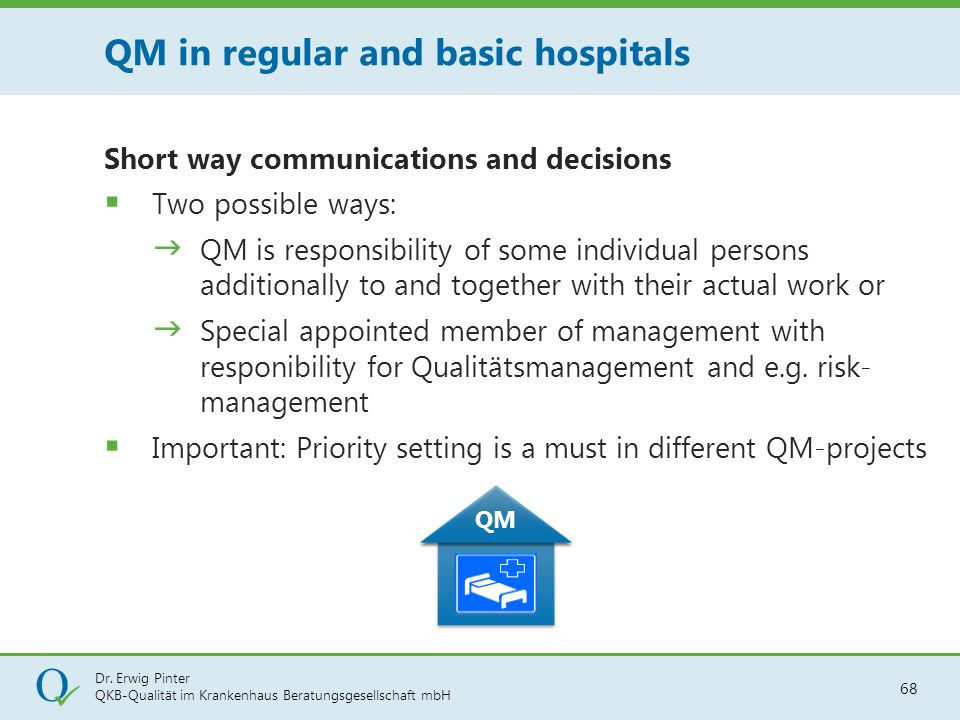 Dr. Erwig Pinter QKB-Qualität im Krankenhaus Beratungsgesellschaft mbH 68 Short way communications and decisions  Two possible ways:  QM is responsi