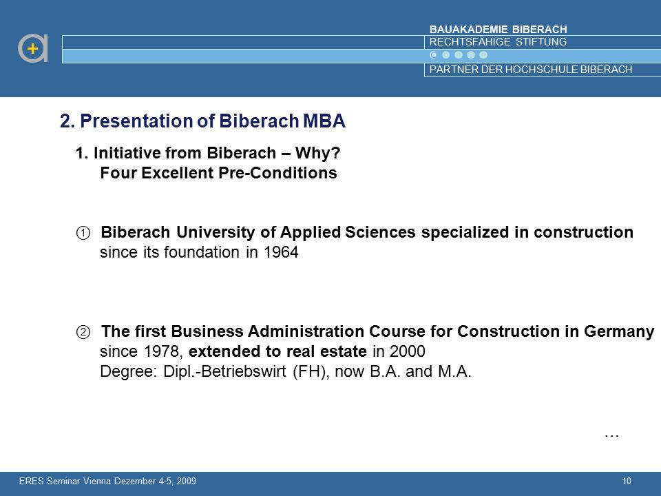 BAUAKADEMIE BIBERACH RECHTSFÄHIGE STIFTUNG PARTNER DER HOCHSCHULE BIBERACH ERES Seminar Vienna Dezember 4-5, 200910 2. Presentation of Biberach MBA 1.
