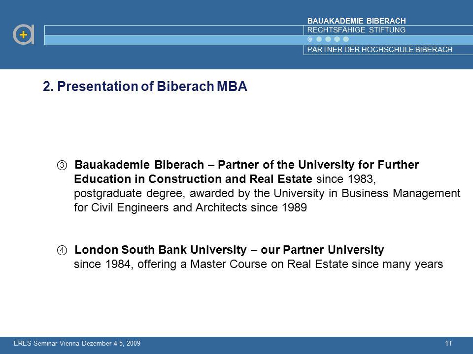 BAUAKADEMIE BIBERACH RECHTSFÄHIGE STIFTUNG PARTNER DER HOCHSCHULE BIBERACH ERES Seminar Vienna Dezember 4-5, 200911 2. Presentation of Biberach MBA ③