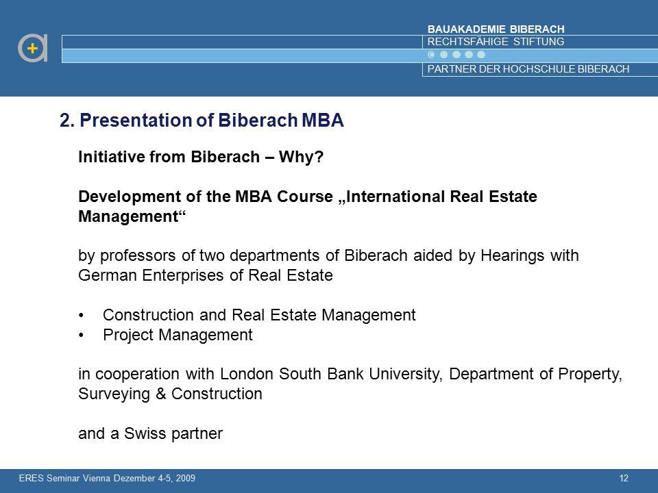 BAUAKADEMIE BIBERACH RECHTSFÄHIGE STIFTUNG PARTNER DER HOCHSCHULE BIBERACH ERES Seminar Vienna Dezember 4-5, 200912 2. Presentation of Biberach MBA In
