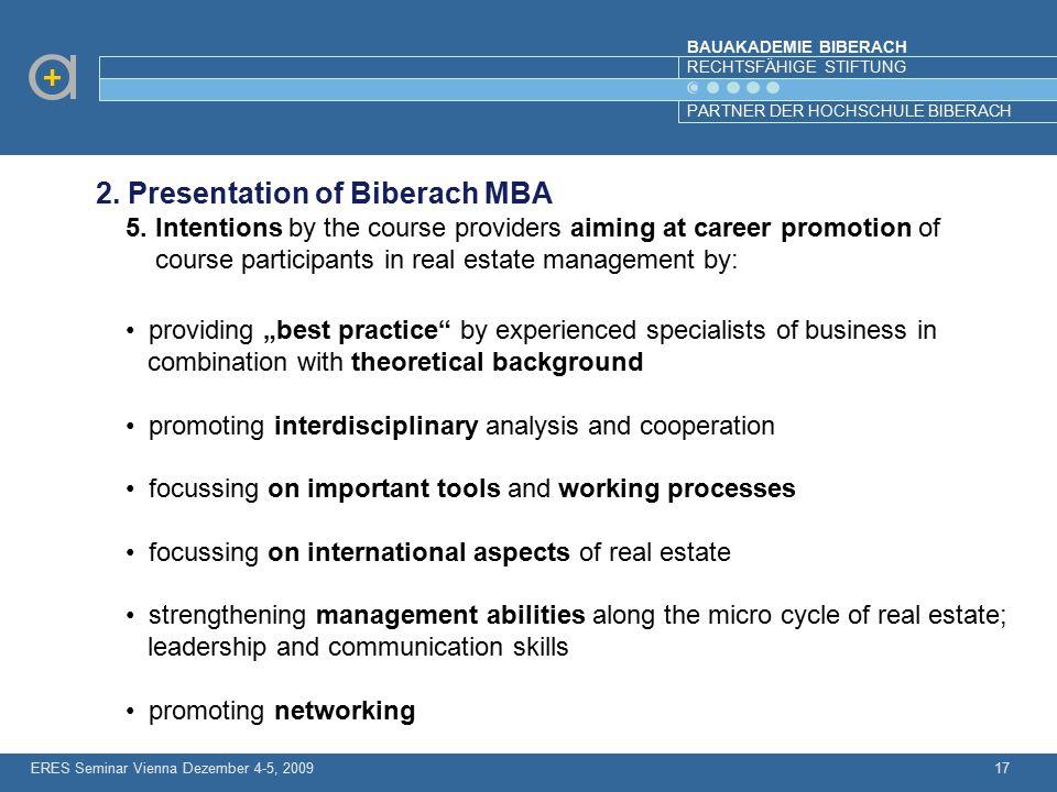 BAUAKADEMIE BIBERACH RECHTSFÄHIGE STIFTUNG PARTNER DER HOCHSCHULE BIBERACH ERES Seminar Vienna Dezember 4-5, 200917 2. Presentation of Biberach MBA 5.