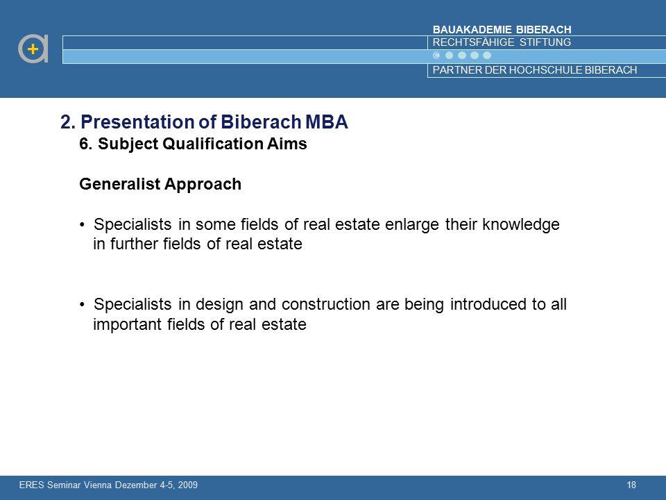 BAUAKADEMIE BIBERACH RECHTSFÄHIGE STIFTUNG PARTNER DER HOCHSCHULE BIBERACH ERES Seminar Vienna Dezember 4-5, 200918 2. Presentation of Biberach MBA 6.