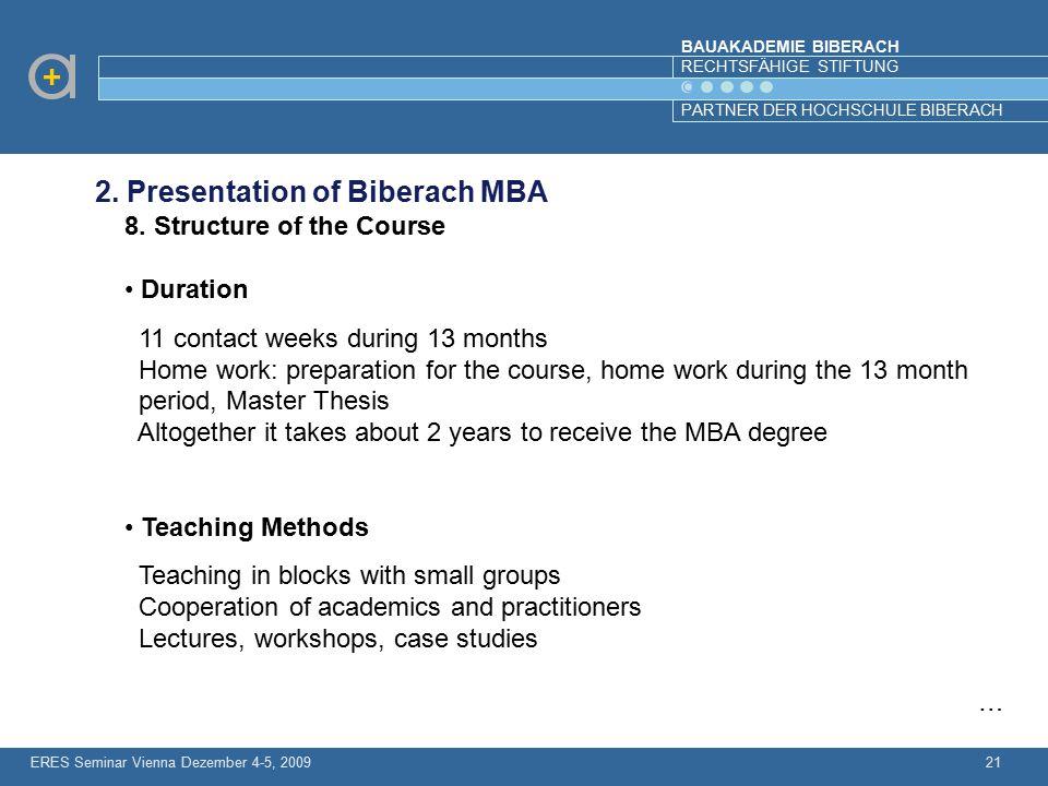 BAUAKADEMIE BIBERACH RECHTSFÄHIGE STIFTUNG PARTNER DER HOCHSCHULE BIBERACH ERES Seminar Vienna Dezember 4-5, 200921 2. Presentation of Biberach MBA 8.