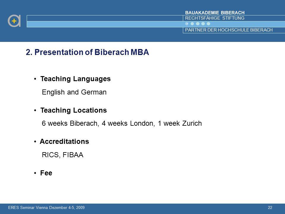 BAUAKADEMIE BIBERACH RECHTSFÄHIGE STIFTUNG PARTNER DER HOCHSCHULE BIBERACH ERES Seminar Vienna Dezember 4-5, 200922 2. Presentation of Biberach MBA Te