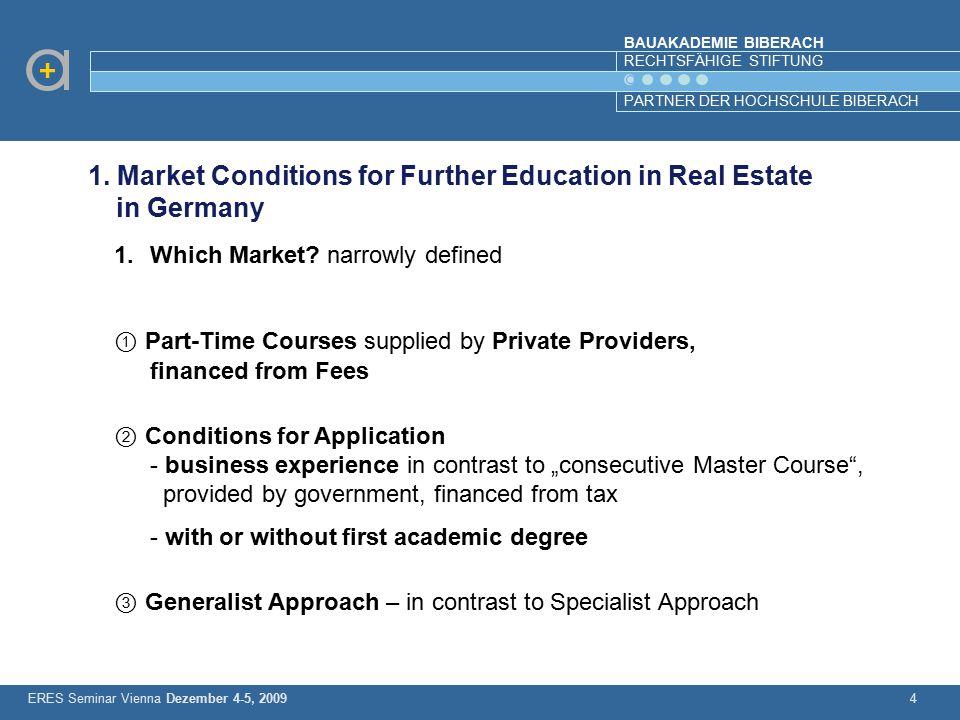 BAUAKADEMIE BIBERACH RECHTSFÄHIGE STIFTUNG PARTNER DER HOCHSCHULE BIBERACH 4 1.Which Market? narrowly defined ① Part-Time Courses supplied by Private
