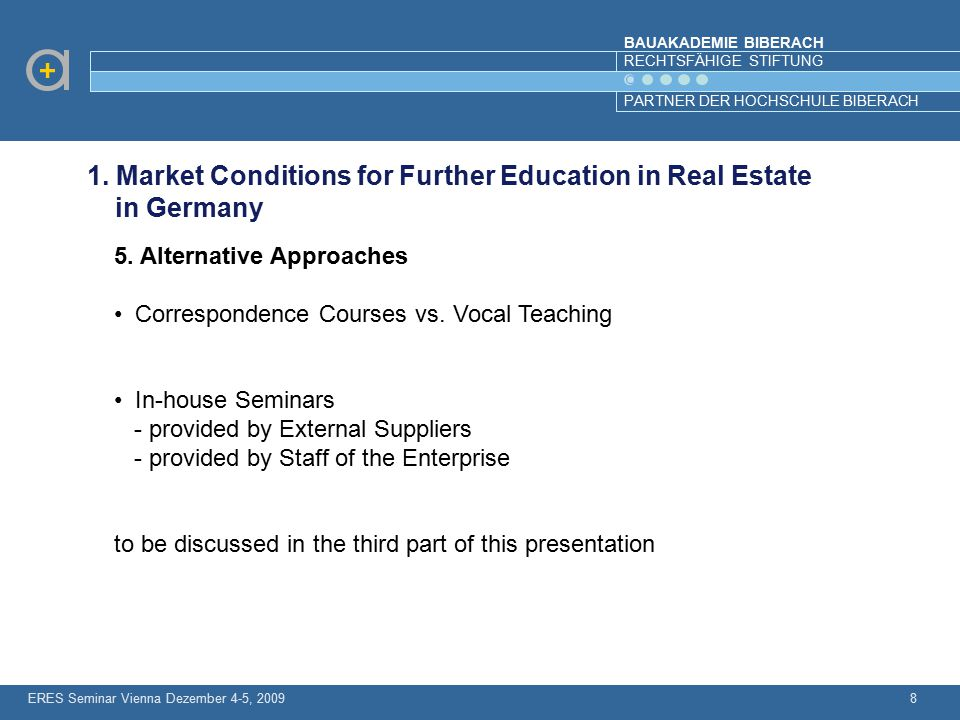BAUAKADEMIE BIBERACH RECHTSFÄHIGE STIFTUNG PARTNER DER HOCHSCHULE BIBERACH 8 1. Market Conditions for Further Education in Real Estate in Germany 5. A