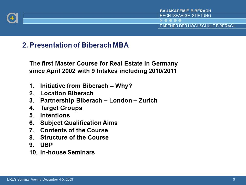 BAUAKADEMIE BIBERACH RECHTSFÄHIGE STIFTUNG PARTNER DER HOCHSCHULE BIBERACH 9 2. Presentation of Biberach MBA The first Master Course for Real Estate i