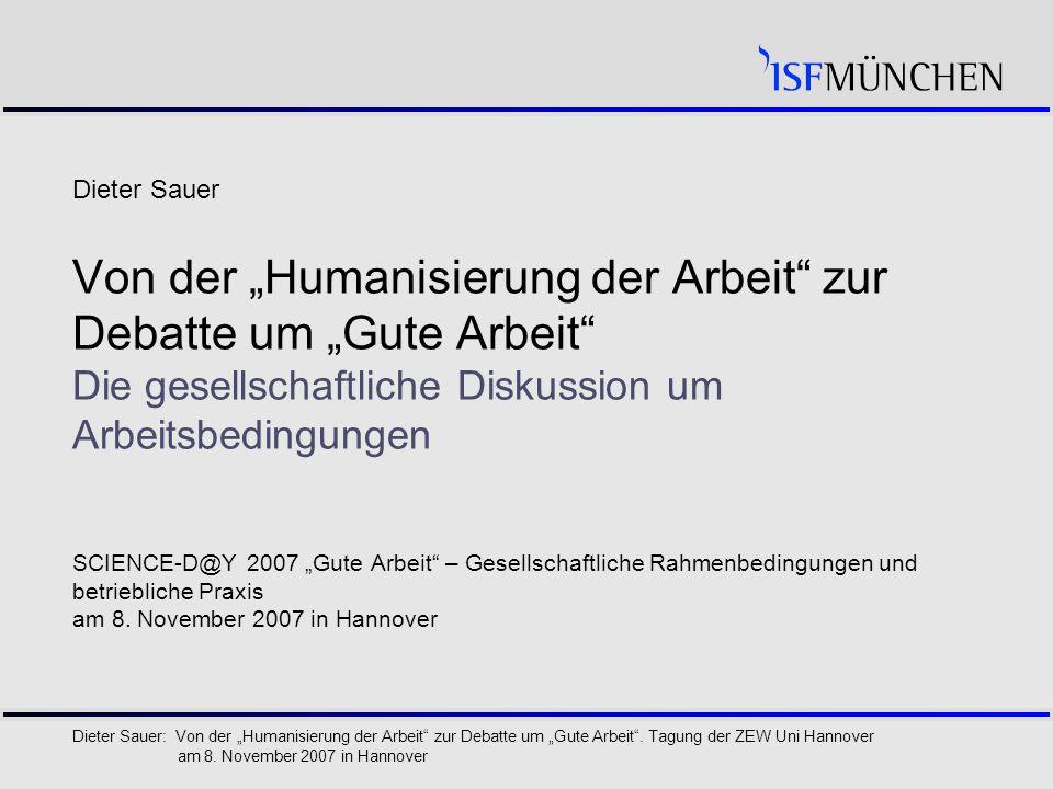 """1 Dieter Sauer: Von der """"Humanisierung der Arbeit zur Debatte um """"Gute Arbeit ."""