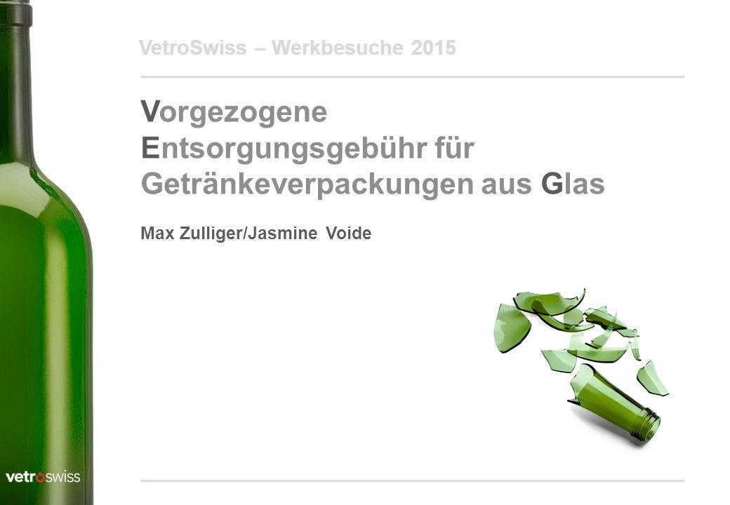 VetroSwiss – Werkbesuche 2015 Vorgezogene Entsorgungsgebühr für Getränkeverpackungen aus Glas Max Zulliger/Jasmine Voide