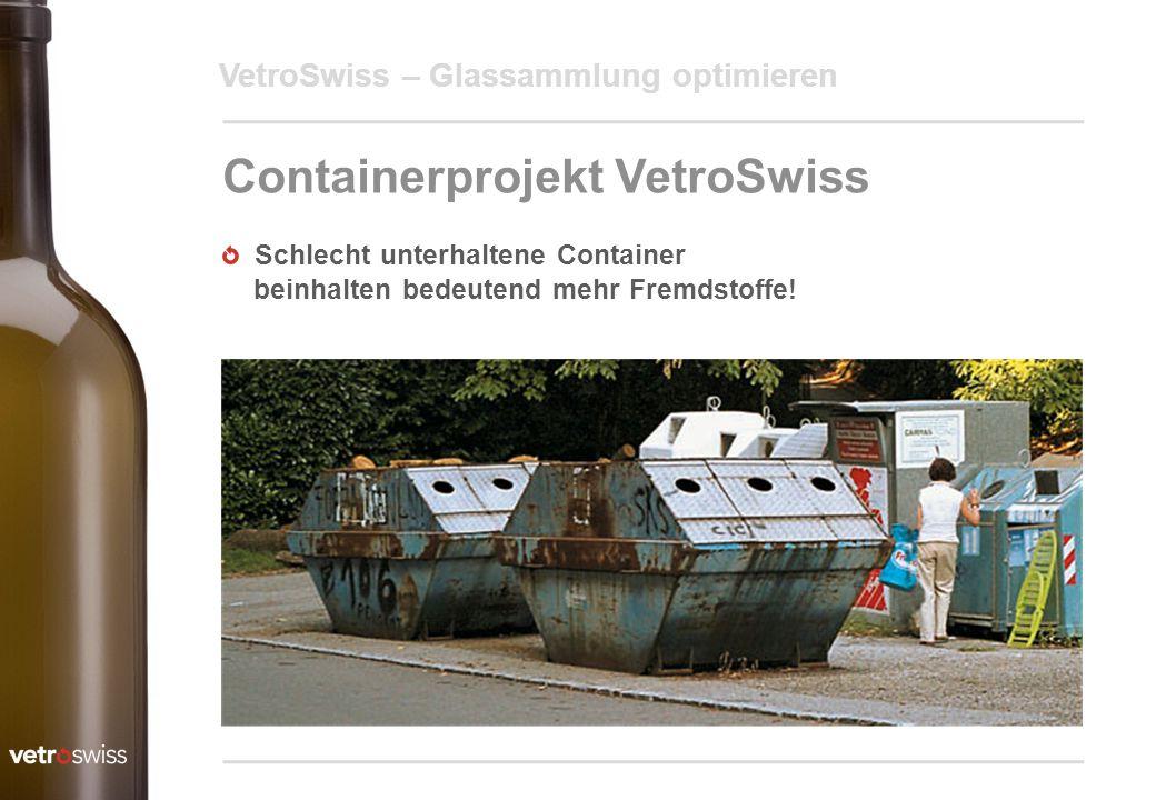 VetroSwiss – Glassammlung optimieren Containerprojekt VetroSwiss Schlecht unterhaltene Container beinhalten bedeutend mehr Fremdstoffe!