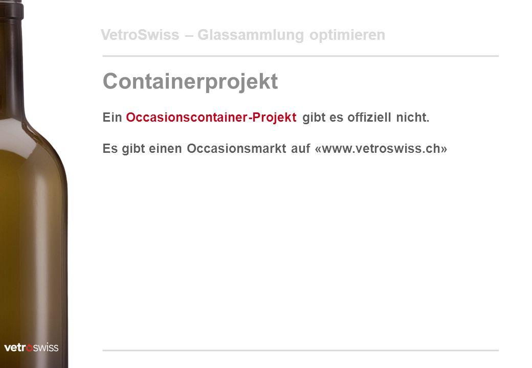 VetroSwiss – Glassammlung optimieren Containerprojekt Ein Occasionscontainer-Projekt gibt es offiziell nicht. Es gibt einen Occasionsmarkt auf «www.ve
