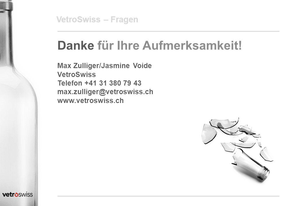 VetroSwiss – Fragen Danke für Ihre Aufmerksamkeit! Max Zulliger/Jasmine Voide VetroSwiss Telefon +41 31 380 79 43 max.zulliger@vetroswiss.ch www.vetro