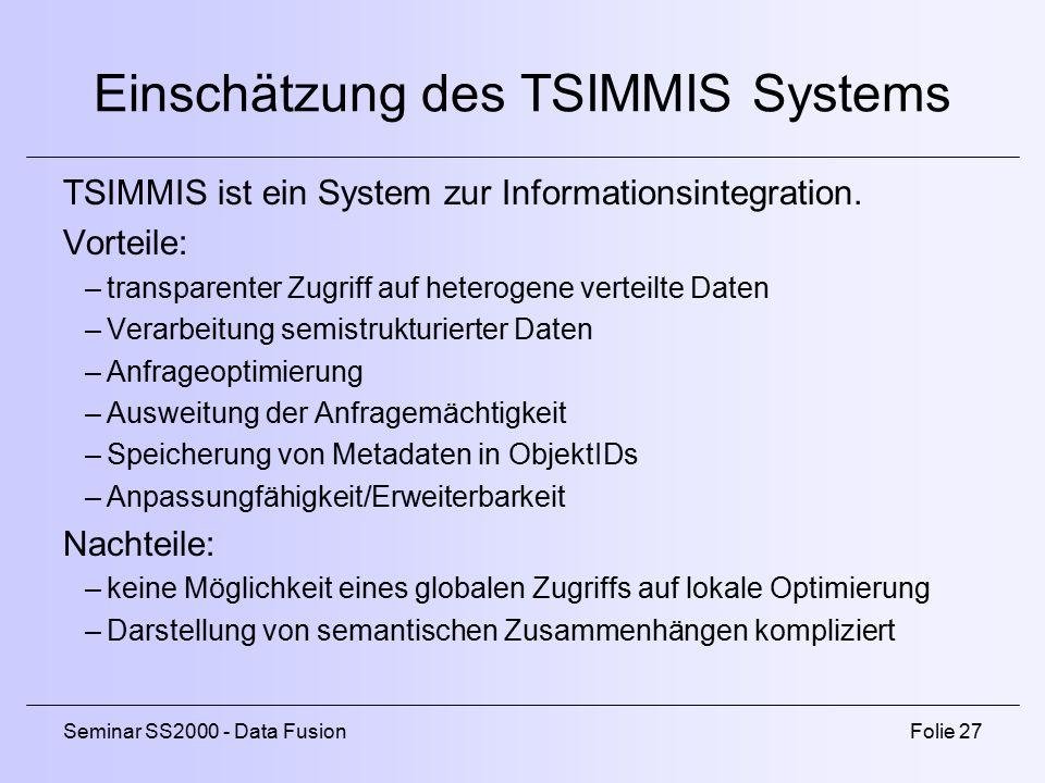 Seminar SS2000 - Data FusionFolie 27 Einschätzung des TSIMMIS Systems TSIMMIS ist ein System zur Informationsintegration.