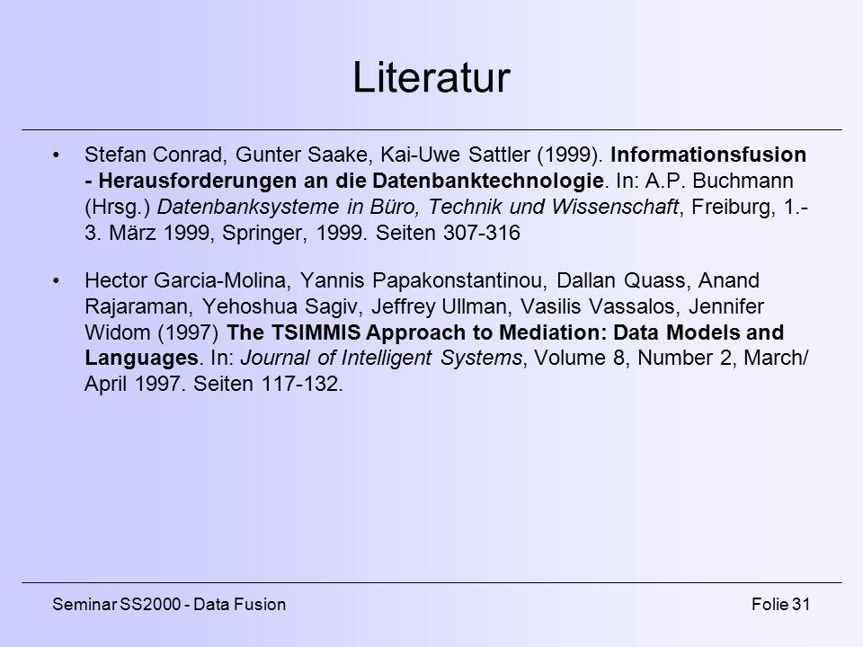 Seminar SS2000 - Data FusionFolie 31 Literatur Stefan Conrad, Gunter Saake, Kai-Uwe Sattler (1999).