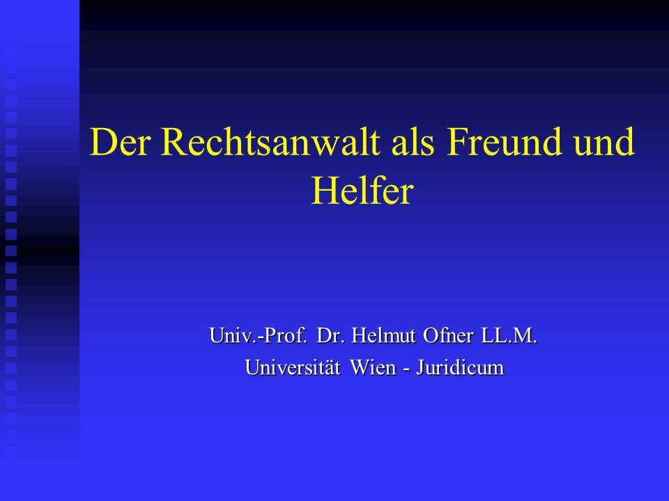 Der Rechtsanwalt als Freund und Helfer Univ.-Prof.