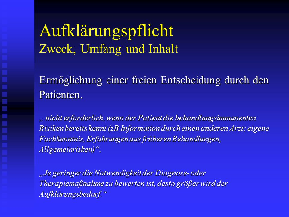 Aufklärungspflicht Zweck, Umfang und Inhalt Ermöglichung einer freien Entscheidung durch den Patienten.