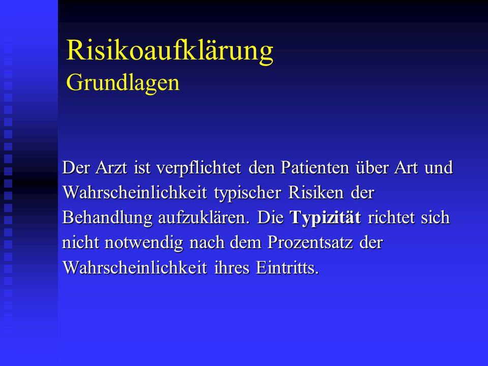 Risikoaufklärung Grundlagen Der Arzt ist verpflichtet den Patienten über Art und Wahrscheinlichkeit typischer Risiken der Behandlung aufzuklären.