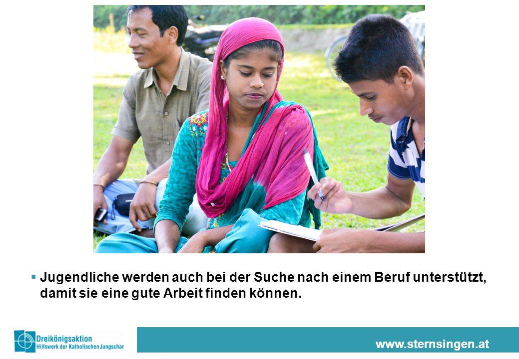 www.sternsingen.at  Jugendliche werden auch bei der Suche nach einem Beruf unterstützt, damit sie eine gute Arbeit finden können.