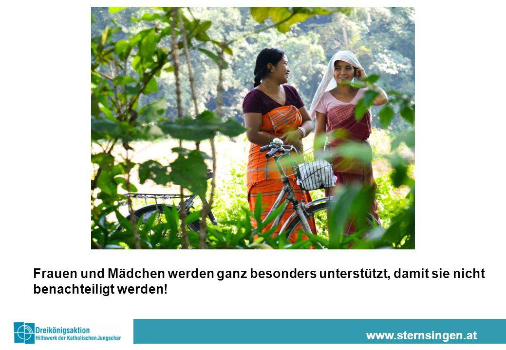 www.sternsingen.at Frauen und Mädchen werden ganz besonders unterstützt, damit sie nicht benachteiligt werden!