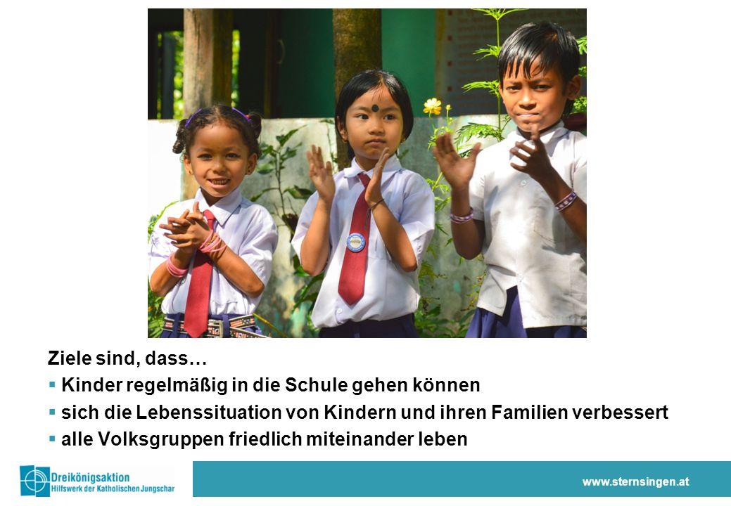 Ziele sind, dass…  Kinder regelmäßig in die Schule gehen können  sich die Lebenssituation von Kindern und ihren Familien verbessert  alle Volksgruppen friedlich miteinander leben www.sternsingen.at