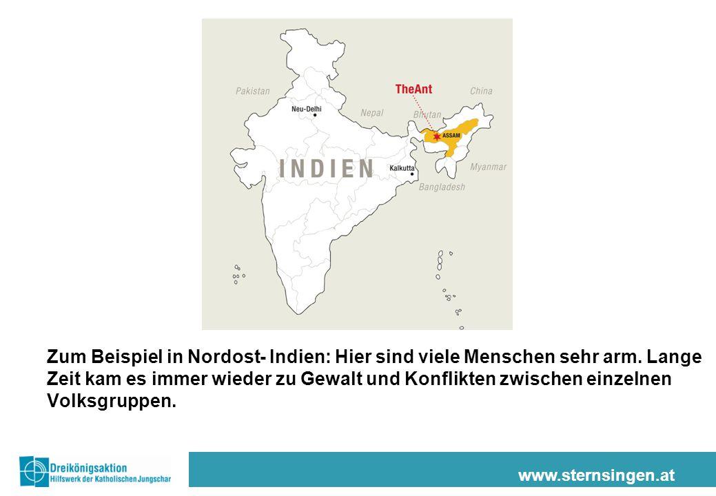 www.sternsingen.at Zum Beispiel in Nordost- Indien: Hier sind viele Menschen sehr arm.