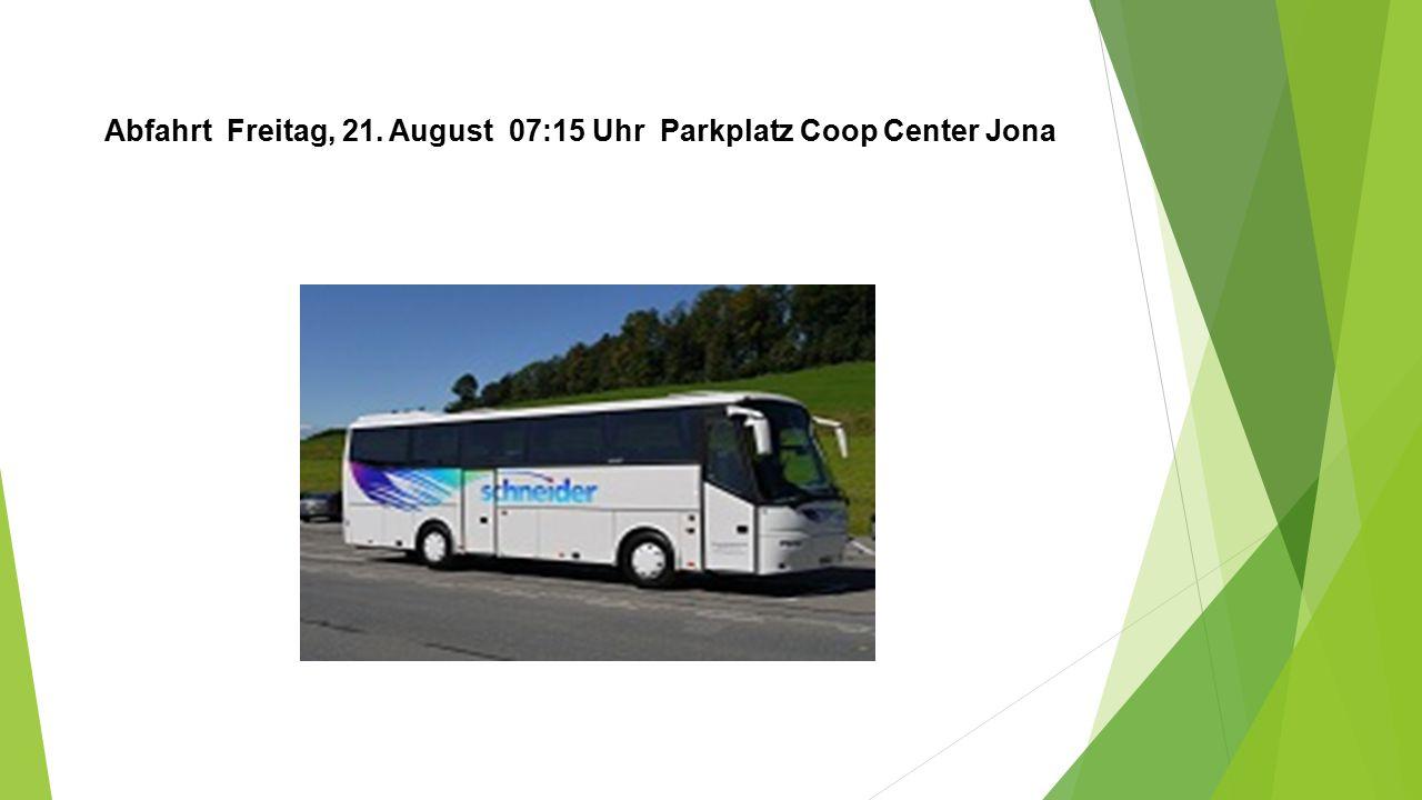 Abfahrt Freitag, 21. August 07:15 Uhr Parkplatz Coop Center Jona