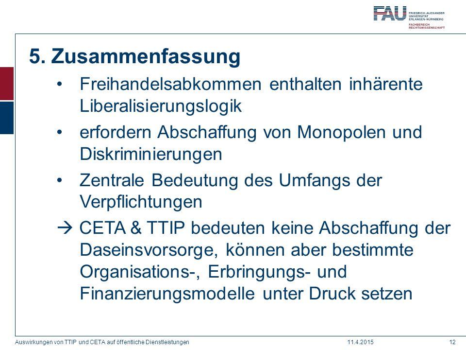 5. Zusammenfassung Freihandelsabkommen enthalten inhärente Liberalisierungslogik erfordern Abschaffung von Monopolen und Diskriminierungen Zentrale Be