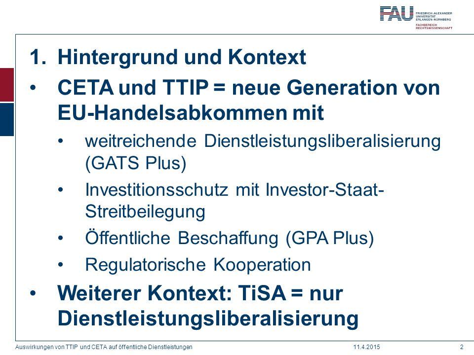 1.Hintergrund und Kontext CETA und TTIP = neue Generation von EU-Handelsabkommen mit weitreichende Dienstleistungsliberalisierung (GATS Plus) Investit
