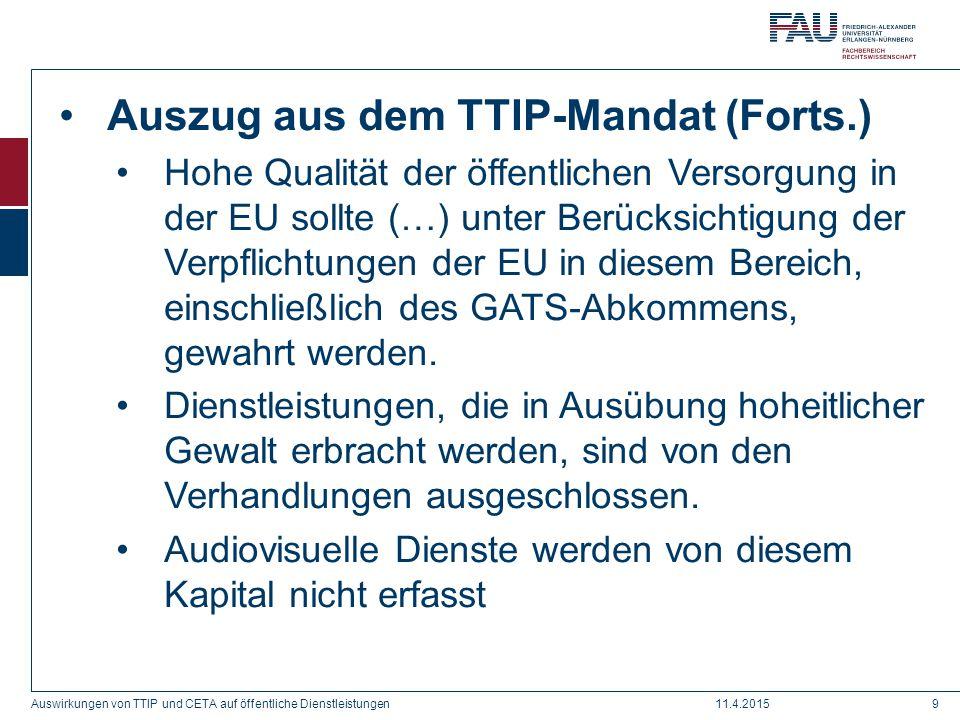 Auszug aus dem TTIP-Mandat (Forts.) Hohe Qualität der öffentlichen Versorgung in der EU sollte (…) unter Berücksichtigung der Verpflichtungen der EU i
