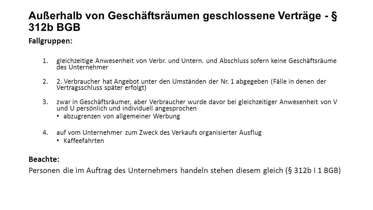 Außerhalb von Geschäftsräumen geschlossene Verträge - § 312b BGB Fallgruppen: 1.gleichzeitige Anwesenheit von Verbr.