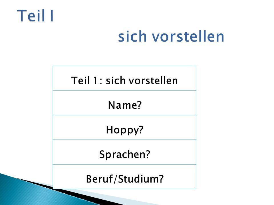 sich vorstellen Teil 1: sich vorstellen Name? Hoppy? Sprachen? Beruf/Studium?