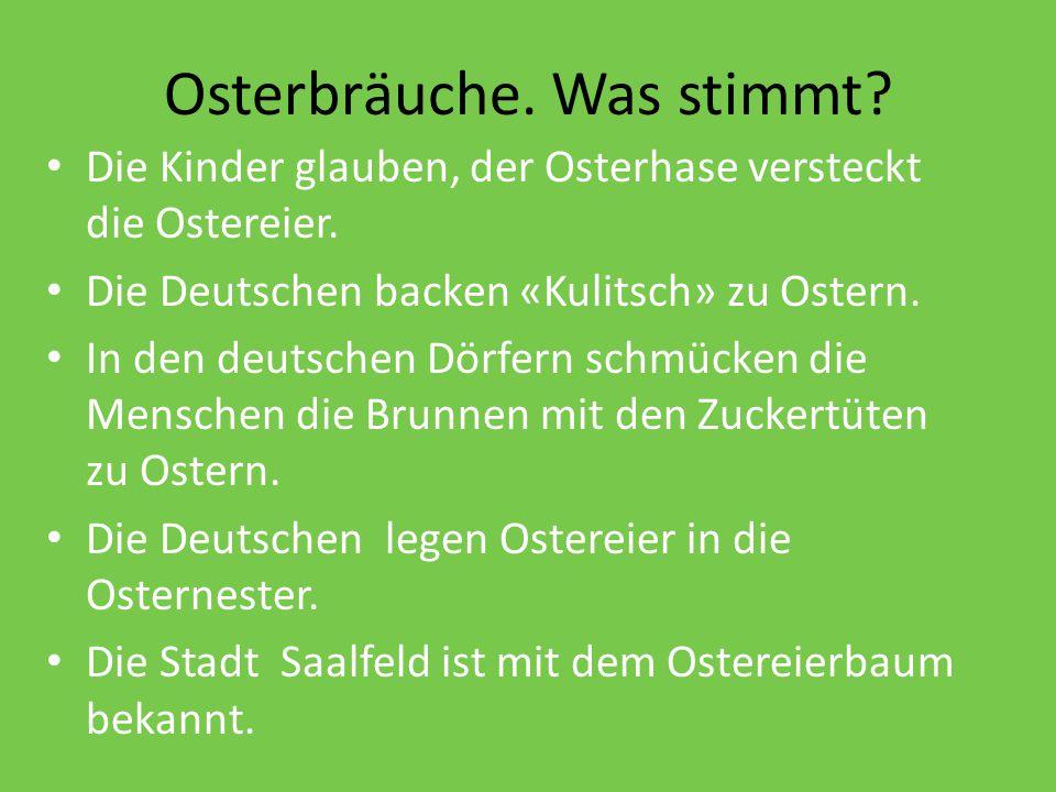 Osterbräuche. Was stimmt? Die Kinder glauben, der Osterhase versteckt die Ostereier. Die Deutschen backen «Kulitsch» zu Ostern. In den deutschen Dörfe