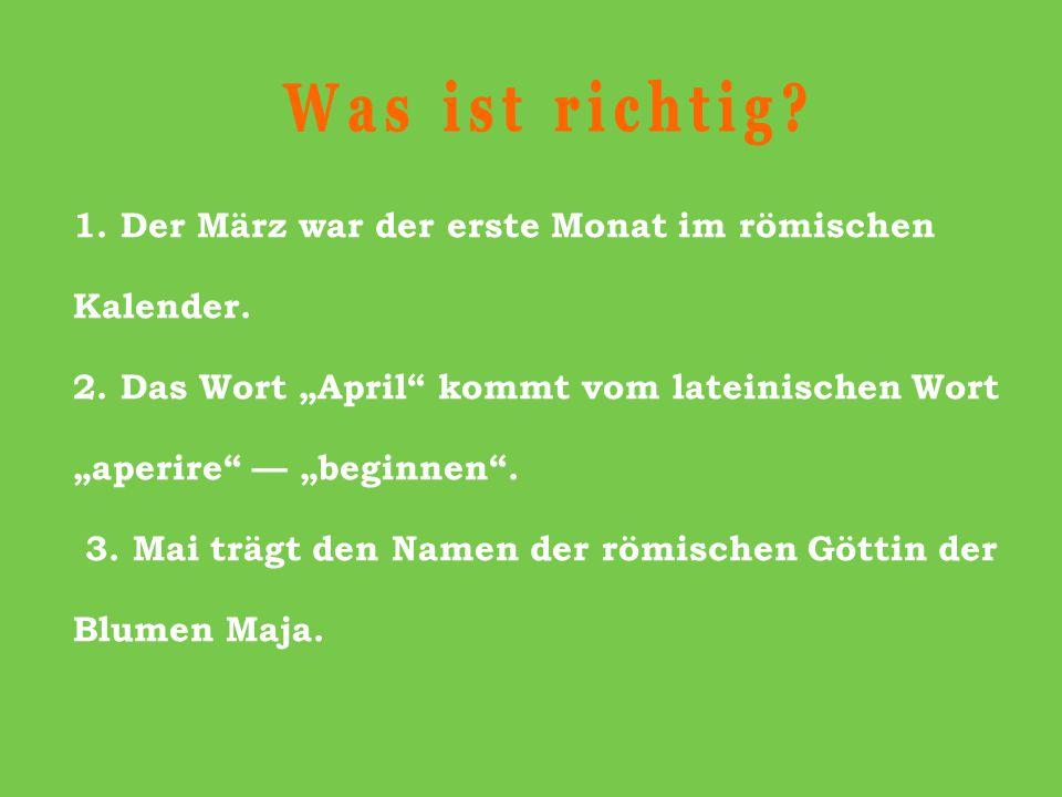 """1. Der März war der erste Monat im römischen Kalender. 2. Das Wort """"April"""" kommt vom lateinischen Wort """"aperire"""" — """"beginnen"""". 3. Mai trägt den Namen"""