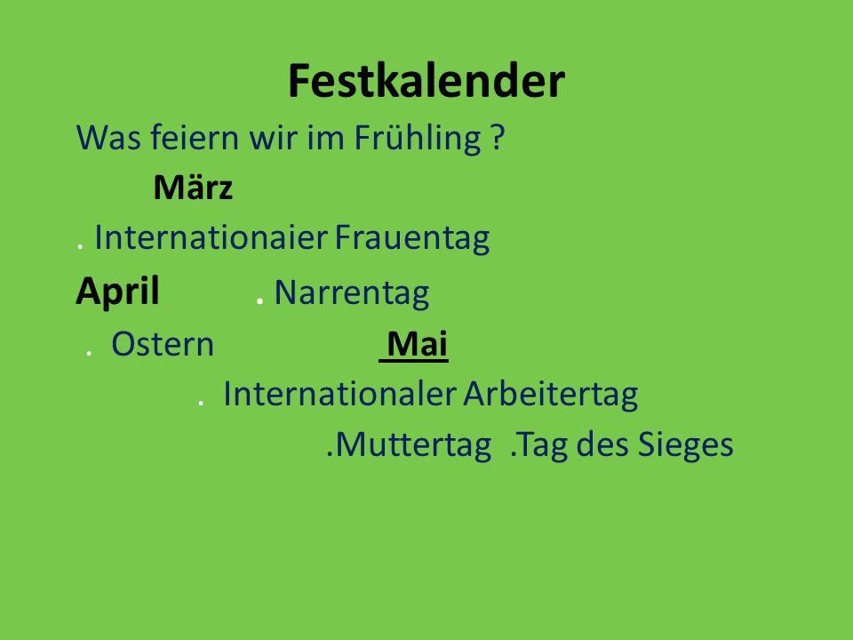 Festkalender Was feiern wir im Frühling ? März. Internationaier Frauentag April. Narrentag. Ostern Mai. Internationaler Arbeitertag.Muttertag.Tag des