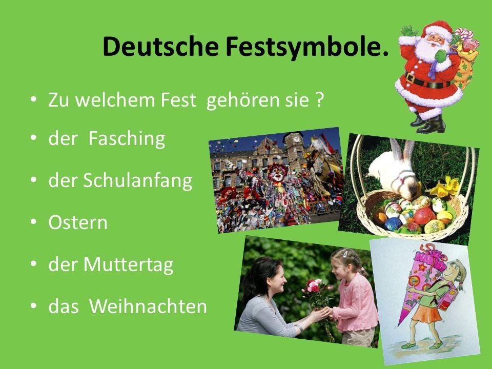 Deutsche Festsymbole. Zu welchem Fest gehören sie ? der Fasching der Schulanfang Ostern der Muttertag das Weihnachten