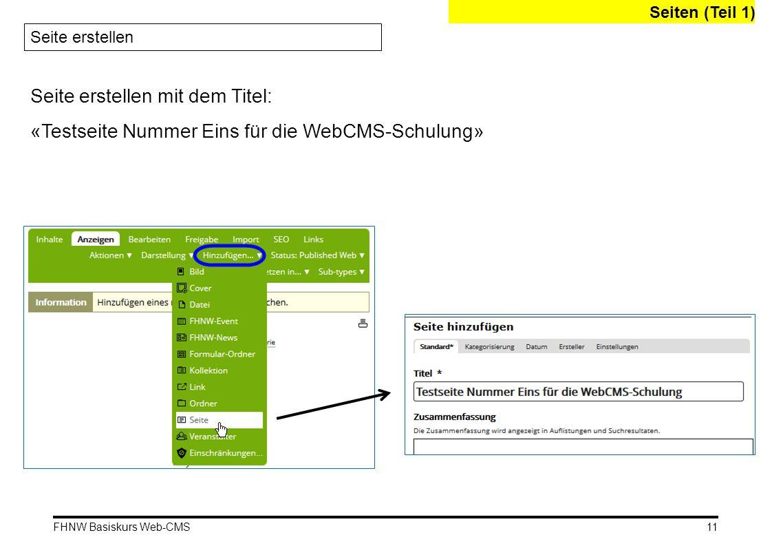 FHNW Basiskurs Web-CMS Seite erstellen mit dem Titel: «Testseite Nummer Eins für die WebCMS-Schulung» Seiten (Teil 1) 11 Seite erstellen